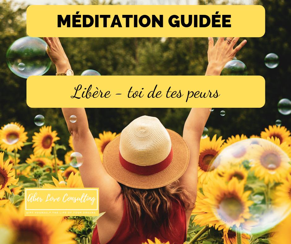 Méditation Guidée Libère toi de tes peurs offerte par Über Love Consutling