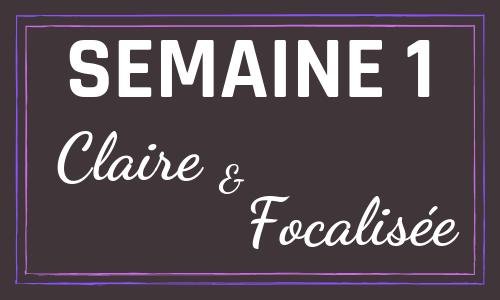Semaine 1 : Claire et Focalisée