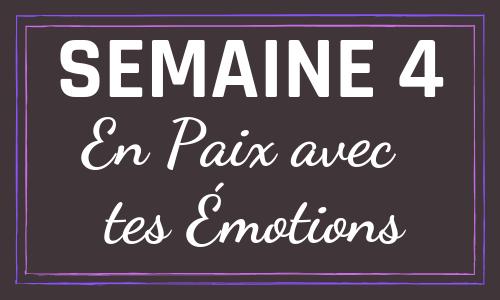 Semaine 4 : En Paix avec tes Émotions