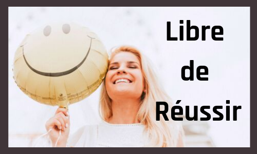 Libre de Réussir - Le programme pour te libére de tes croyances limitantes et vivre ta meilleure vie maintenant !