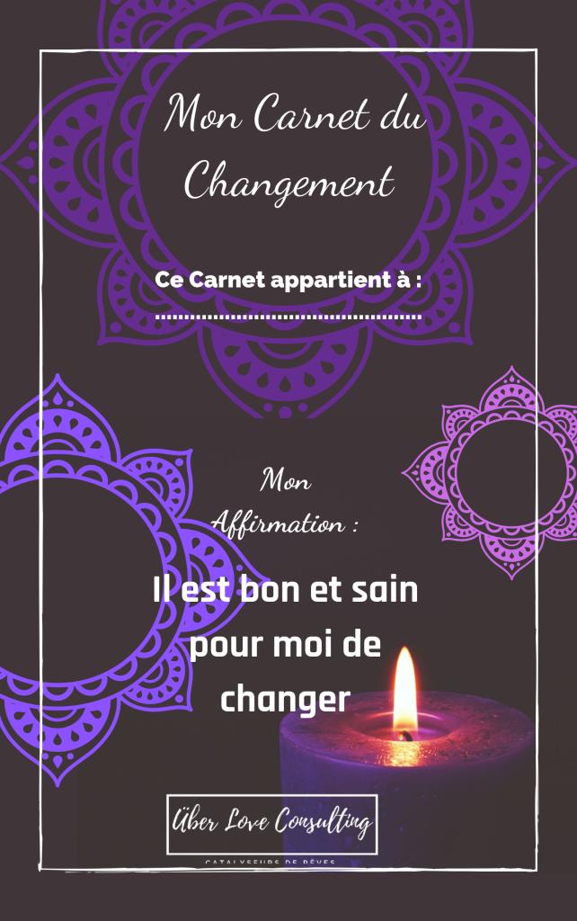 Mon Carnet du Changement - Il est bon et sain pour moi de changer